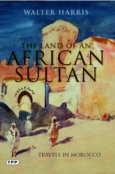 Land of an African Sultan, The by Walter Harris