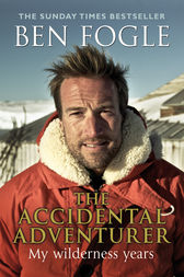 The Accidental Adventurer by Ben Fogle