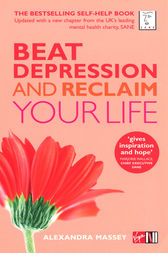 Beat Depression and Reclaim Your Life by Alexandra Massey