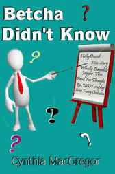 Betcha Didn't Know by Cynthia MacGregor