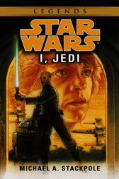 I, Jedi: Star Wars by Michael A. Stackpole