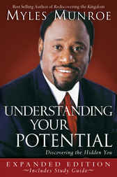 Understanding Your Potential Expanded Edition by Myles Munroe