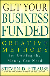 Get Your Business Funded by Steven D. Strauss