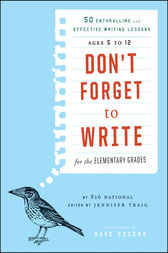 Don't Forget to Write for the Elementary Grades by 826 National;  Jennifer Traig;  Dave Eggers