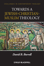 Towards a Jewish-Christian-Muslim Theology by David B. Burrell
