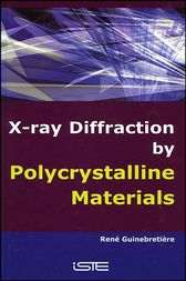 X-Ray Diffraction by Polycrystalline Materials by René Guinebretière