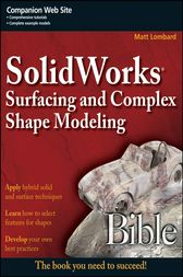 SolidWorks Surfacing and Complex Shape Modeling Bible by Matt Lombard