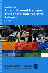Guidelines for Air and Ground Transport of Neonatal and Pediatric Patients by American Academy of Pediatrics Section on Transport Medicine;  George A. Woodward;  Robert  M. Insoft;  Monica  E. Kleinman