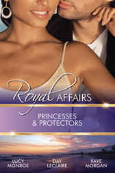 Royal Affairs: Princesses & Protectors - 3 Book Box Set, Volume 2 by Lucy Monroe