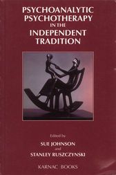 Psychoanalytic Psychotherapy in the Independent Tradition by Sue Johnson