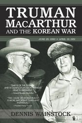 Truman, MacArthur and the Korean War by Dennis D. Wainstock