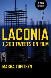 Laconia: 1,200 Tweets on Film by Masha Tupitsyn