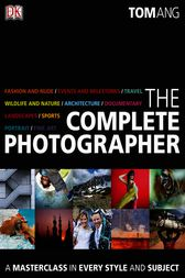 The Complete Photographer by Tom Ang