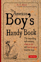 The American Boy's Handy Book by Daniel C. Beard