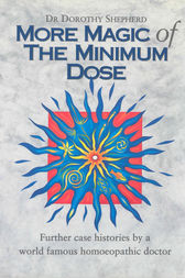More Magic Of The Minimum Dose by Dorothy Shepherd