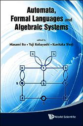 Automata, Formal Languages and Algebraic Systems by Masami Ito
