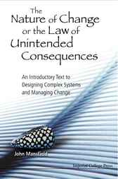 The Nature of Change or the Law of Unintended Consequences by John Mansfield