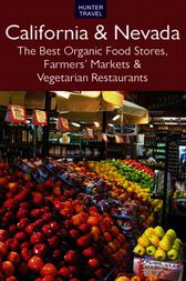 California & Nevada: The Best Organic Food Stores, Farmers' Markets & Vegetarian Restaurants by James Bernard Frost