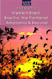 Western Brazil, Brazilia, the Pantanal, Amazonia & Beyond