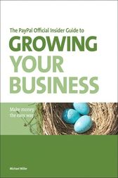 The PayPal Official Insider Guide to Growing Your Business by Michael Miller
