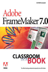 Adobe FrameMaker 7.0 Classroom in a Book by Adobe Creative Team