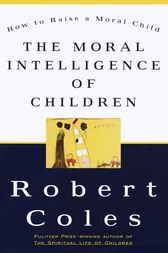 The Moral Intelligence of Children by Robert Coles