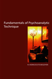 Fundamentals of Psychoanalytic Technique by R. Horacio Etchegoyen