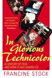 In Glorious Technicolor by Francine Stock