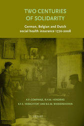 Two Centuries of Solidarity German, Belgian and Dutch social health insurance 1770-2008 by K.P. Companje