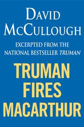 Truman Fires MacArthur (ebook excerpt of Truman) by David McCullough