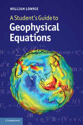 A Student's Guide to Geophysical Equations by William Lowrie