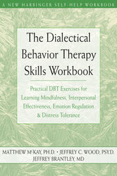 The Dialectical Behavior Therapy Skills Workbook by Jeffrey Brantley