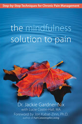 The Mindfulness Solution to Pain by Dr. Jackie Gardner-Nix