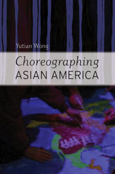 Choreographing Asian America by Yutian Wong