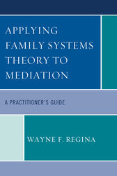 Applying Family Systems Theory to Mediation by Wayne F. Regina