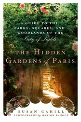 Hidden Gardens of Paris by Susan Cahill