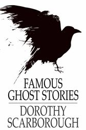 Famous Ghost Stories by Dorothy Scarborough