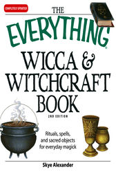 The Everything Wicca and Witchcraft Book by Skye Alexander