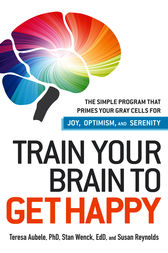 Train Your Brain to Get Happy by Teresa Aubele Phd