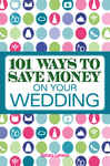 101 Ways to Save Money on Your Wedding