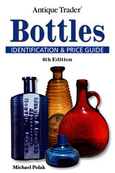 Antique Trader Bottles Identification and Price Guide by Michael Polak