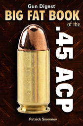 Gun Digest Big Fat Book of the .45 ACP by Patrick Sweeney