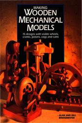 Making Wooden Mechanical Models by Alan Bridgewater