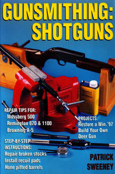 Gunsmithing: Shotguns by Patrick Sweeney