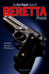 Gun Digest Book of Beretta Pistols by Massad Ayoob