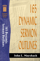 165 Dynamic Sermon Outlines (Sermon Outline Series) by John L. Mayshack