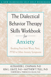 The Dialectical Behavior Therapy Skills Workbook for Anxiety by Alexander L. Chapman