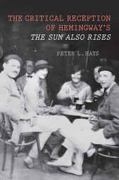 The Critical Reception of Hemingway's 'The Sun Also Rises' by Peter L. Hays