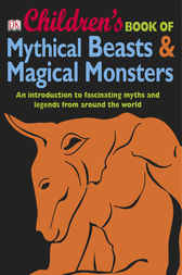 Children's Book of Mythical Beasts and Magical Monsters by DK Publishing