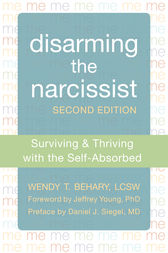 Disarming the Narcissist by Wendy T. Behary